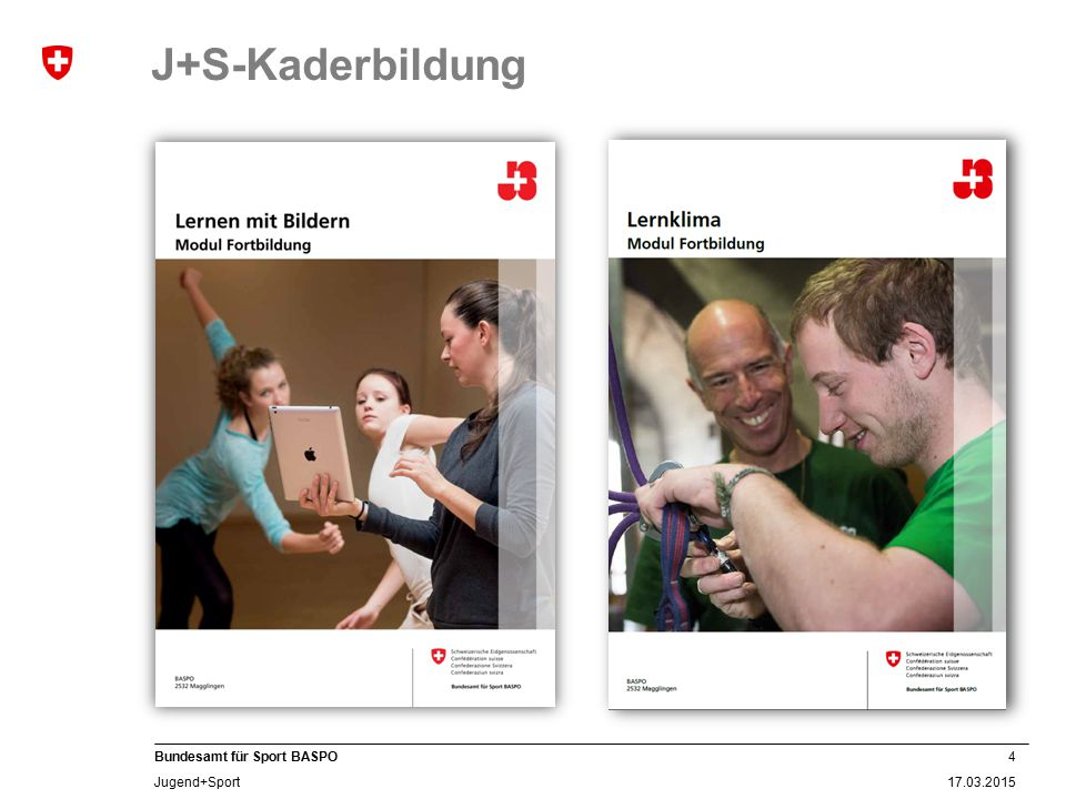 4 17.03.2015 Bundesamt für Sport BASPO Jugend+Sport J+S-Kaderbildung