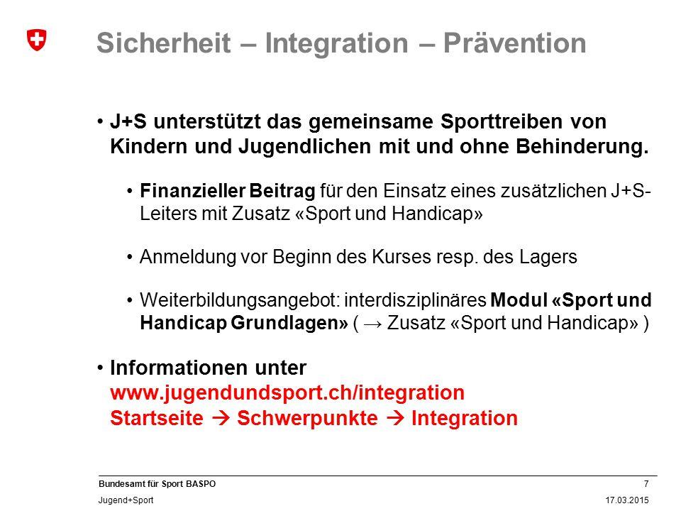 7 17.03.2015 Bundesamt für Sport BASPO Jugend+Sport Sicherheit – Integration – Prävention J+S unterstützt das gemeinsame Sporttreiben von Kindern und