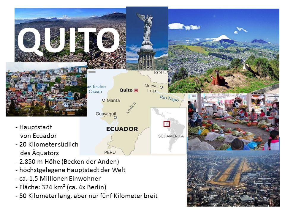 - Hauptstadt von Ecuador - 20 Kilometer südlich des Äquators - 2.850 m Höhe (Becken der Anden) - höchstgelegene Hauptstadt der Welt - ca. 1,5 Millione