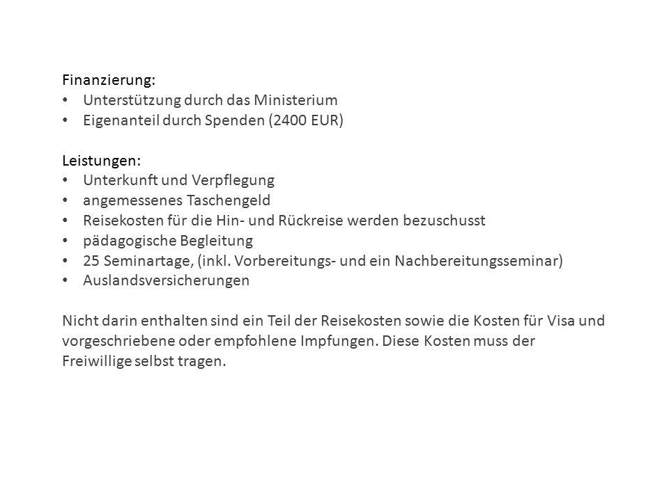 Finanzierung: Unterstützung durch das Ministerium Eigenanteil durch Spenden (2400 EUR) Leistungen: Unterkunft und Verpflegung angemessenes Taschengeld