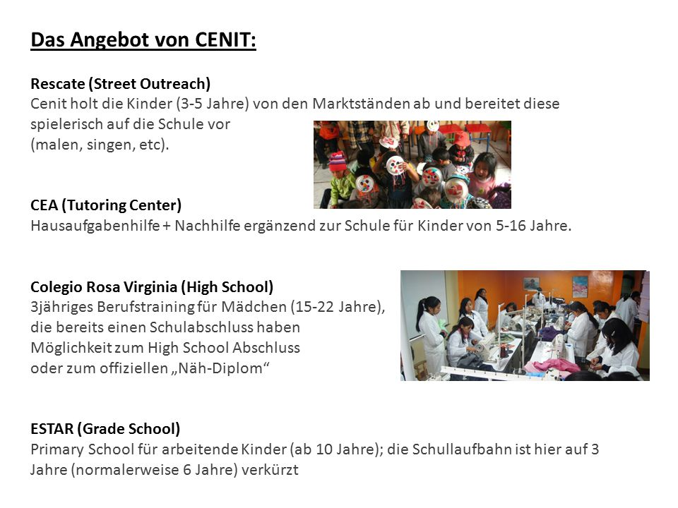 Das Angebot von CENIT: Rescate (Street Outreach) Cenit holt die Kinder (3-5 Jahre) von den Marktständen ab und bereitet diese spielerisch auf die Schu