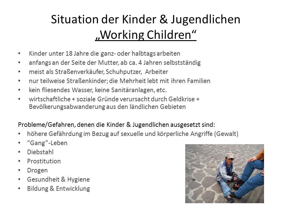 """Situation der Kinder & Jugendlichen """"Working Children"""" Kinder unter 18 Jahre die ganz- oder halbtags arbeiten anfangs an der Seite der Mutter, ab ca."""