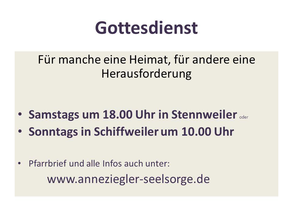 Gottesdienst Für manche eine Heimat, für andere eine Herausforderung Samstags um 18.00 Uhr in Stennweiler oder Sonntags in Schiffweiler um 10.00 Uhr P