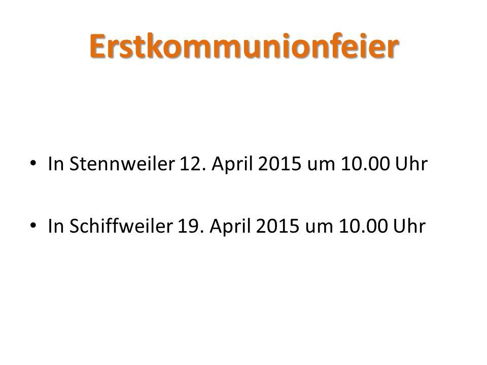 Erstkommunionfeier In Stennweiler 12. April 2015 um 10.00 Uhr In Schiffweiler 19. April 2015 um 10.00 Uhr