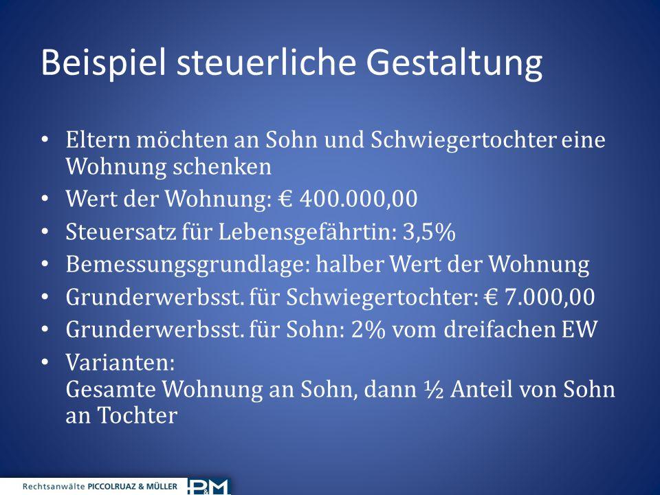 Beispiel steuerliche Gestaltung Eltern möchten an Sohn und Schwiegertochter eine Wohnung schenken Wert der Wohnung: € 400.000,00 Steuersatz für Lebens