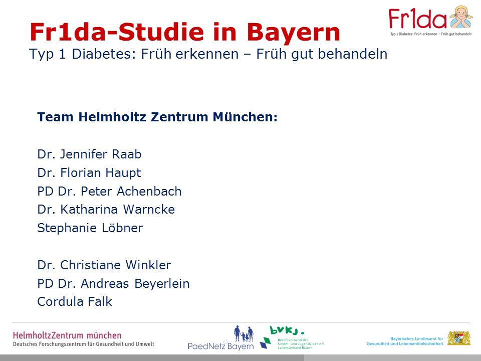 Fr1da-Studie in Bayern Typ 1 Diabetes: Früh erkennen – Früh gut behandeln Team Helmholtz Zentrum München: Dr.