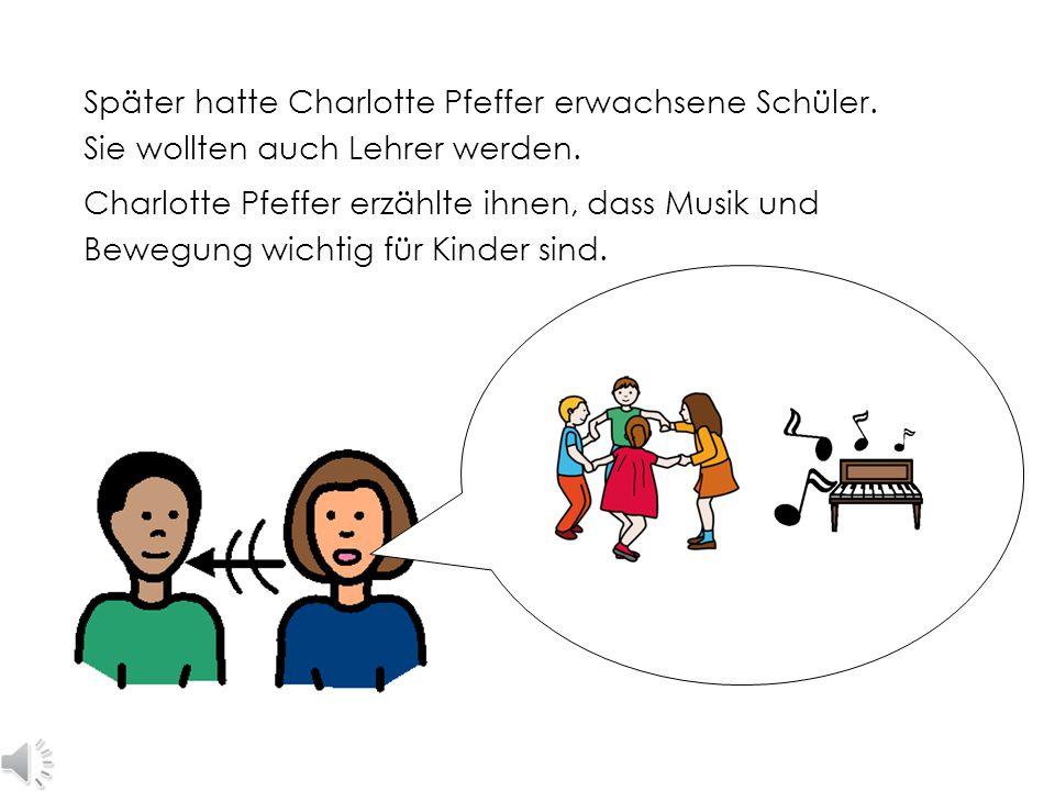 Charlotte Pfeffer sah, dass Musik und Bewegung für Kinder wichtig sind. Die Schüler bewegten sich zur Musik. Das machte die Kinder fröhlich. Sie konnt