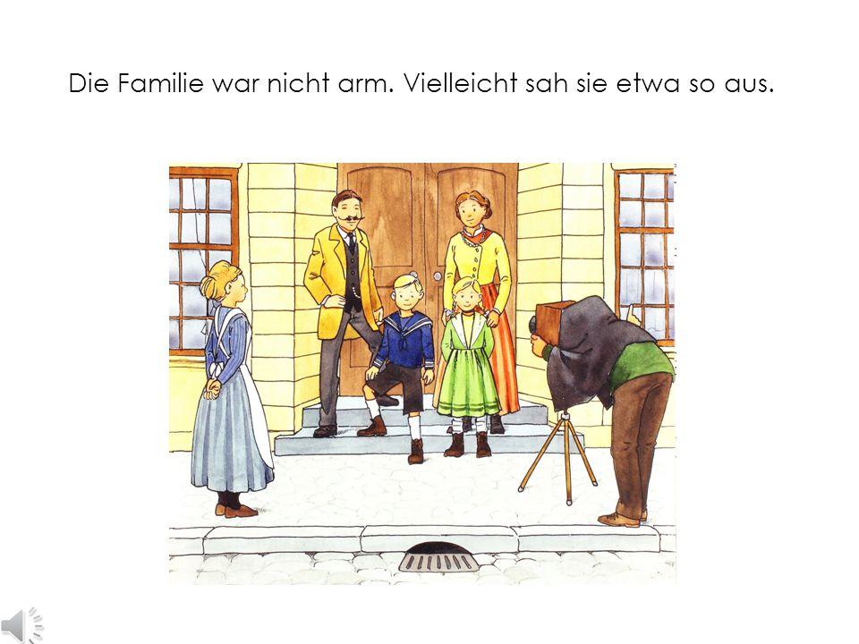 Die Familie war nicht arm. Vielleicht sah sie etwa so aus.