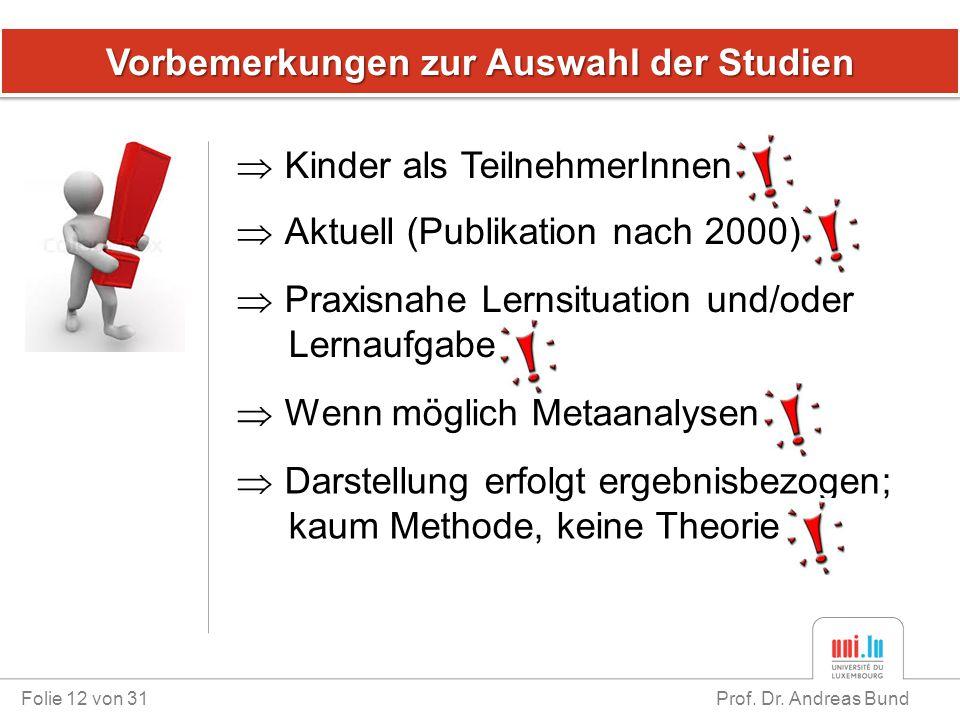 Vorbemerkungen zur Auswahl der Studien Folie 12 von 31 Prof. Dr. Andreas Bund  Kinder als TeilnehmerInnen  Aktuell (Publikation nach 2000)  Praxisn