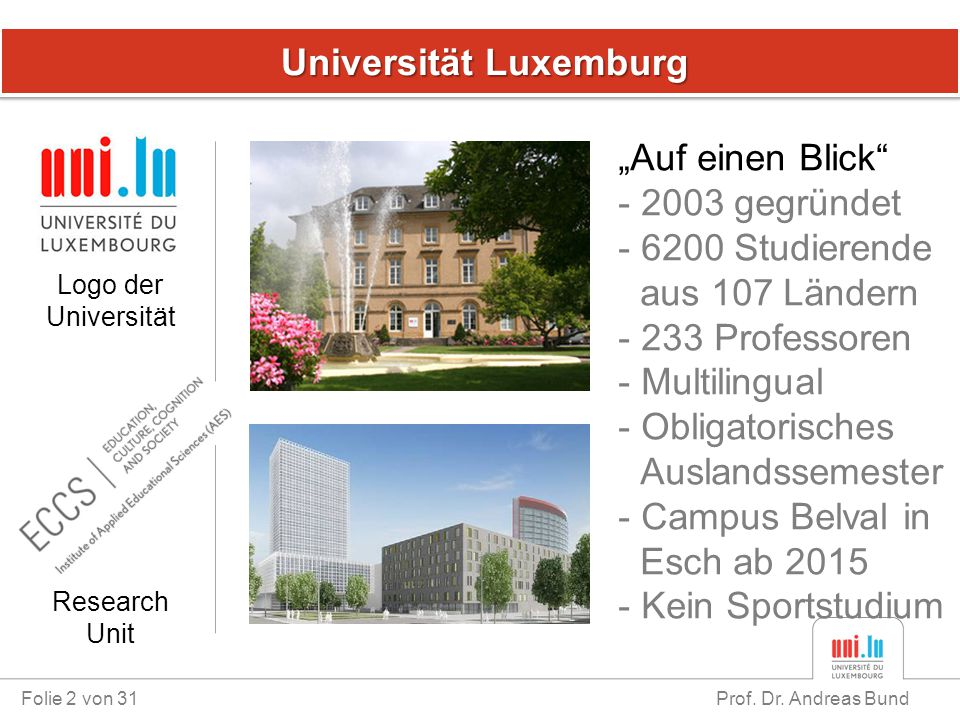"""Universität Luxemburg Universität Luxemburg Folie 2 von 31 Prof. Dr. Andreas Bund Logo der Universität """"Auf einen Blick"""" - 2003 gegründet - 6200 Studi"""