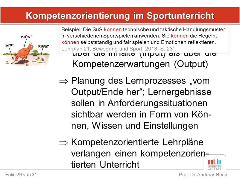 Kompetenzorientierung im Sportunterricht Folie 29 von 31 Prof. Dr. Andreas Bund  Steuerung des Unterrichts weniger über die Inhalte (Input) als über