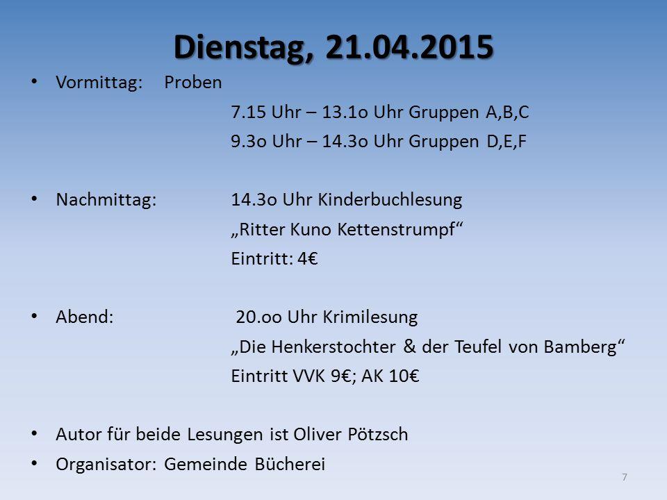 """Dienstag, 21.04.2015 Vormittag: Proben 7.15 Uhr – 13.1o Uhr Gruppen A,B,C 9.3o Uhr – 14.3o Uhr Gruppen D,E,F Nachmittag: 14.3o Uhr Kinderbuchlesung """"R"""