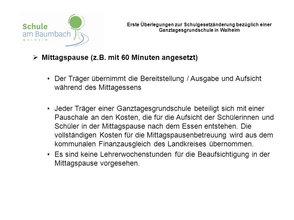 Erste Überlegungen zur Schulgesetzänderung bezüglich einer Ganztagesgrundschule in Walheim  Mittagspause (z.B. mit 60 Minuten angesetzt) Der Träger ü