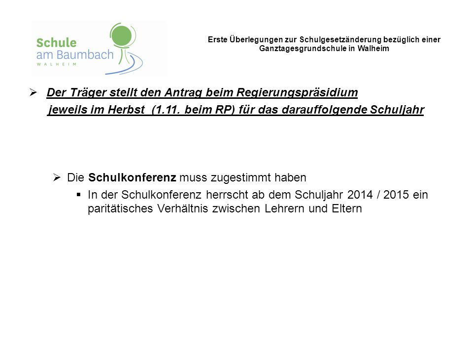 Erste Überlegungen zur Schulgesetzänderung bezüglich einer Ganztagesgrundschule in Walheim  Der Träger stellt den Antrag beim Regierungspräsidium jew