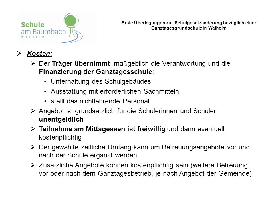 Erste Überlegungen zur Schulgesetzänderung bezüglich einer Ganztagesgrundschule in Walheim  Kosten:  Der Träger übernimmt maßgeblich die Verantwortu