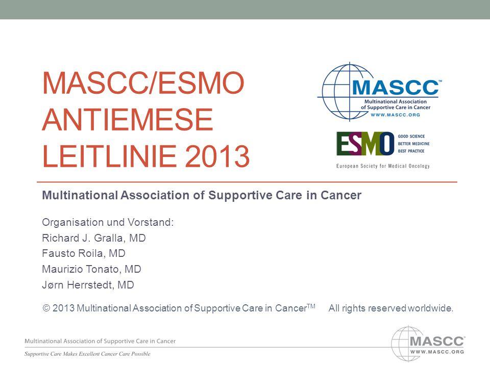 MASCC/ESMO ANTIEMESE LEITLINIE 2013 Multinational Association of Supportive Care in Cancer Organisation und Vorstand: Richard J. Gralla, MD Fausto Roi