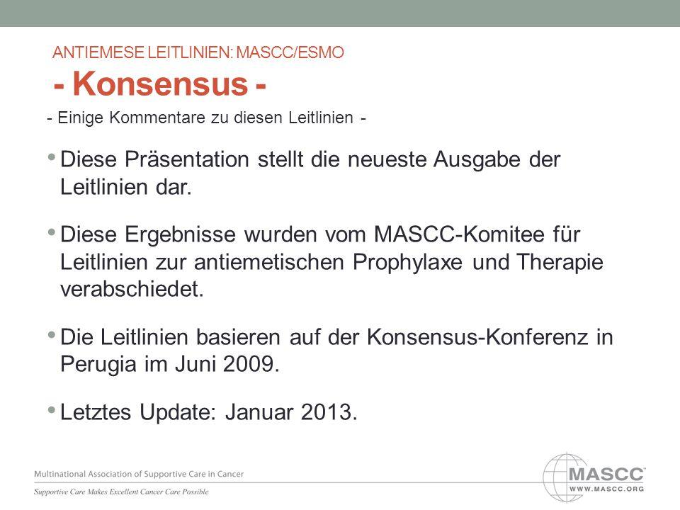 Diese Präsentation stellt die neueste Ausgabe der Leitlinien dar. Diese Ergebnisse wurden vom MASCC-Komitee für Leitlinien zur antiemetischen Prophyla