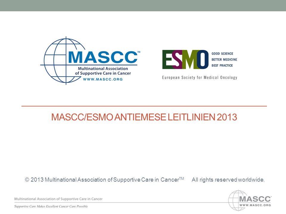 MASCC/ESMO ANTIEMESE LEITLINIEN 2013 © 2013 Multinational Association of Supportive Care in Cancer TM All rights reserved worldwide.