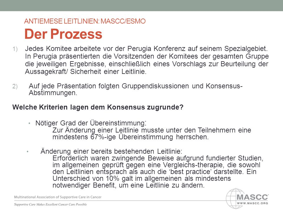 ANTIEMESE LEITLINIEN: MASCC/ESMO Der Prozess 1) Jedes Komitee arbeitete vor der Perugia Konferenz auf seinem Spezialgebiet. In Perugia präsentierten d