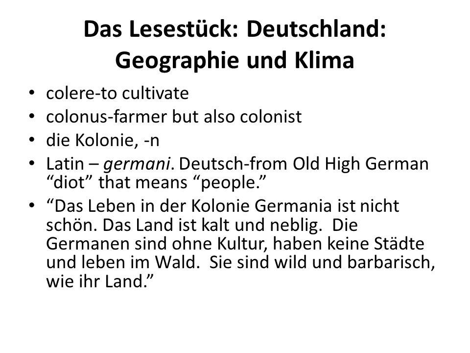 Das Lesestück: Deutschland: Geographie und Klima colere-to cultivate colonus-farmer but also colonist die Kolonie, -n Latin – germani. Deutsch-from Ol