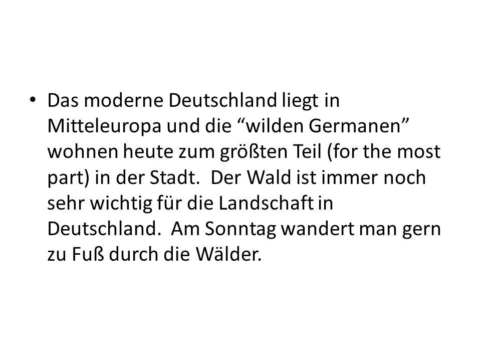 """Das moderne Deutschland liegt in Mitteleuropa und die """"wilden Germanen"""" wohnen heute zum größten Teil (for the most part) in der Stadt. Der Wald ist i"""