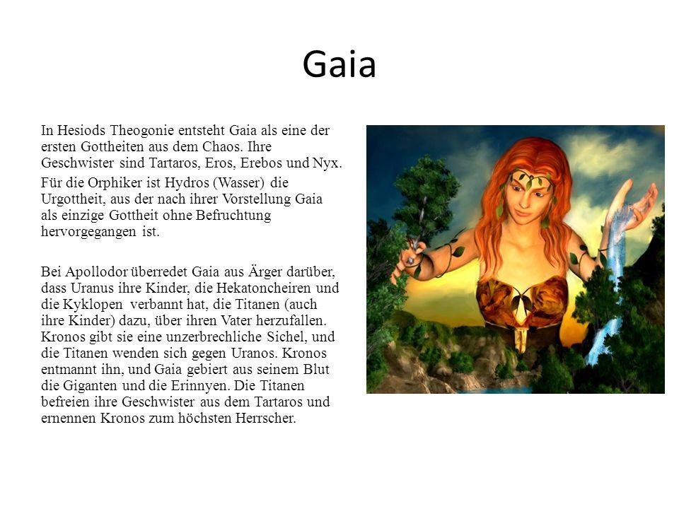 Gaia In Hesiods Theogonie entsteht Gaia als eine der ersten Gottheiten aus dem Chaos. Ihre Geschwister sind Tartaros, Eros, Erebos und Nyx. Für die Or