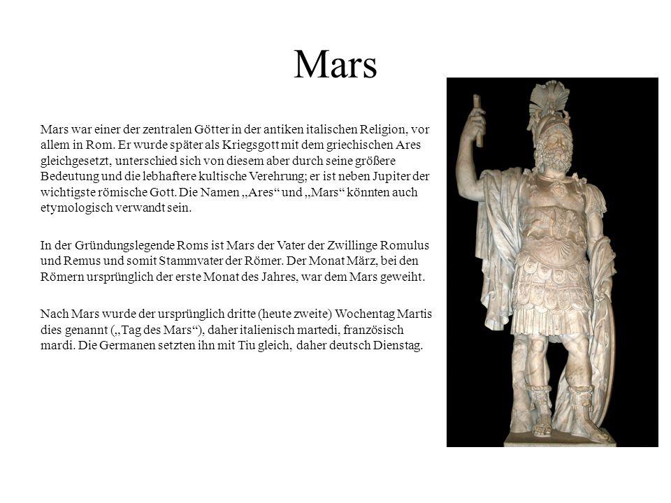 Mars Mars war einer der zentralen Götter in der antiken italischen Religion, vor allem in Rom. Er wurde später als Kriegsgott mit dem griechischen Are