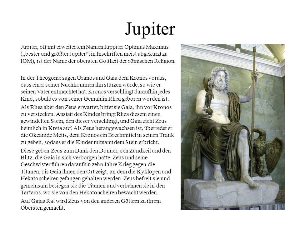 """Jupiter Jupiter, oft mit erweitertem Namen Iuppiter Optimus Maximus (""""bester und größter Jupiter""""; in Inschriften meist abgekürzt zu IOM), ist der Nam"""