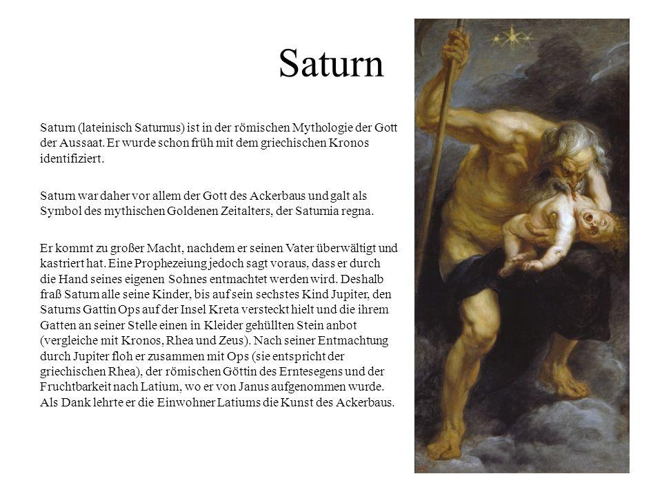 Saturn Saturn (lateinisch Saturnus) ist in der römischen Mythologie der Gott der Aussaat. Er wurde schon früh mit dem griechischen Kronos identifizier