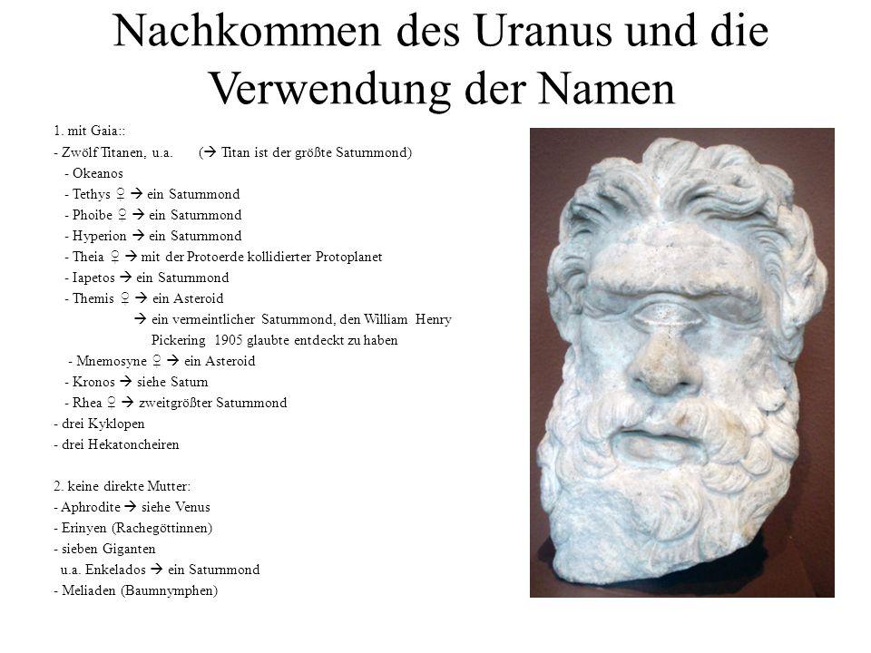 Nachkommen des Uranus und die Verwendung der Namen 1. mit Gaia:: - Zwölf Titanen, u.a. (  Titan ist der größte Saturnmond) - Okeanos - Tethys ♀  ein