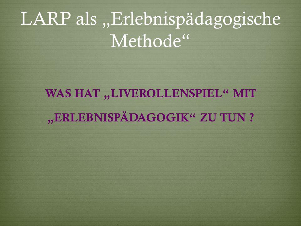 """LARP als """"Erlebnispädagogische Methode"""" WAS HAT """"LIVEROLLENSPIEL"""" MIT """"ERLEBNISPÄDAGOGIK"""" ZU TUN ?"""