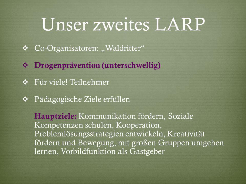 """Unser zweites LARP  Co-Organisatoren: """"Waldritter""""  Drogenprävention (unterschwellig)  Für viele! Teilnehmer  Pädagogische Ziele erfüllen Hauptzie"""