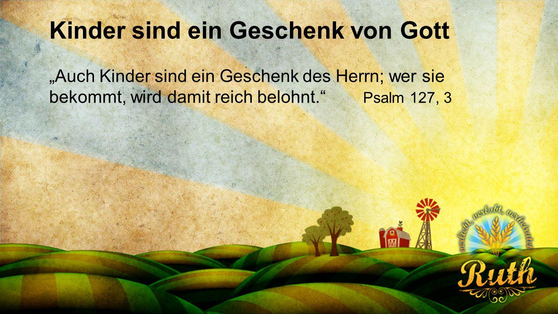 """Seriendesign deutsch Kinder sind ein Geschenk von Gott """"Auch Kinder sind ein Geschenk des Herrn; wer sie bekommt, wird damit reich belohnt."""" Psalm 127"""