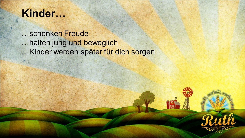 Seriendesign deutsch Kinder… …schenken Freude …halten jung und beweglich …Kinder werden später für dich sorgen