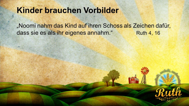 """Seriendesign deutsch Kinder brauchen Vorbilder """"Noomi nahm das Kind auf ihren Schoss als Zeichen dafür, dass sie es als ihr eigenes annahm."""" Ruth 4, 1"""