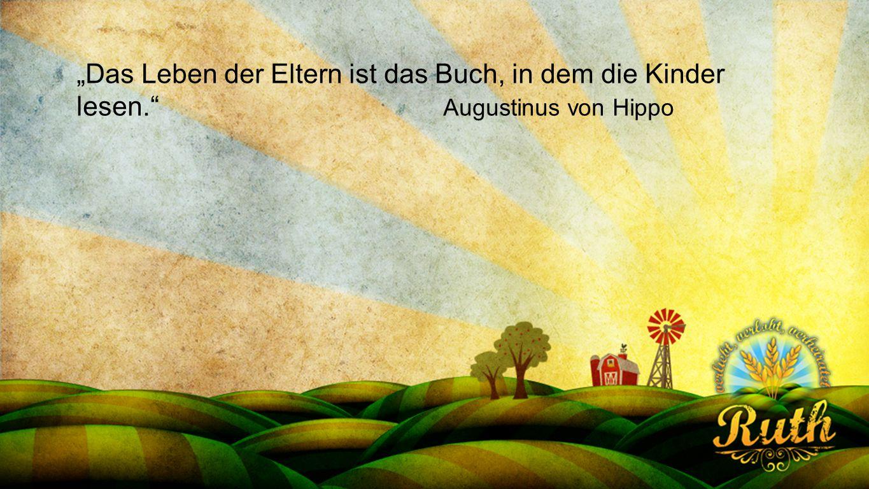 """Seriendesign deutsch """"Das Leben der Eltern ist das Buch, in dem die Kinder lesen."""" Augustinus von Hippo"""