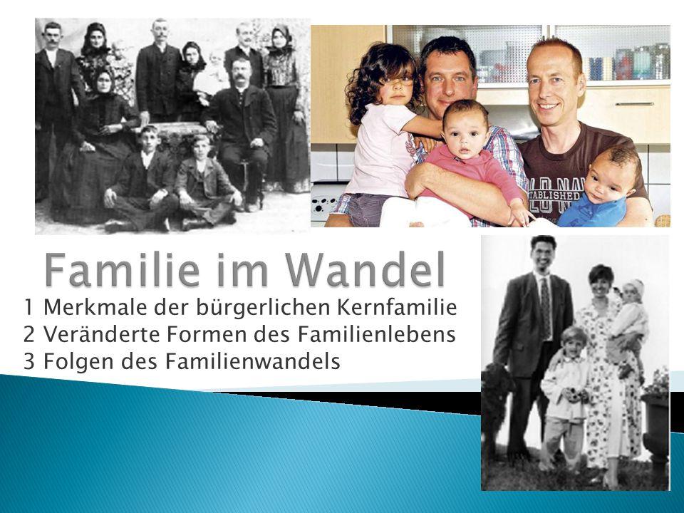 1 Merkmale der bürgerlichen Kernfamilie 2 Veränderte Formen des Familienlebens 3 Folgen des Familienwandels