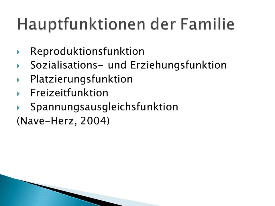  Reproduktionsfunktion  Sozialisations- und Erziehungsfunktion  Platzierungsfunktion  Freizeitfunktion  Spannungsausgleichsfunktion (Nave-Herz, 2