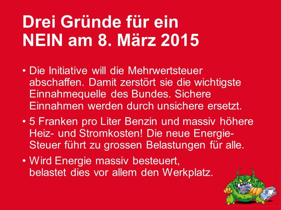 Drei Gründe für ein NEIN am 8. März 2015 Die Initiative will die Mehrwertsteuer abschaffen.