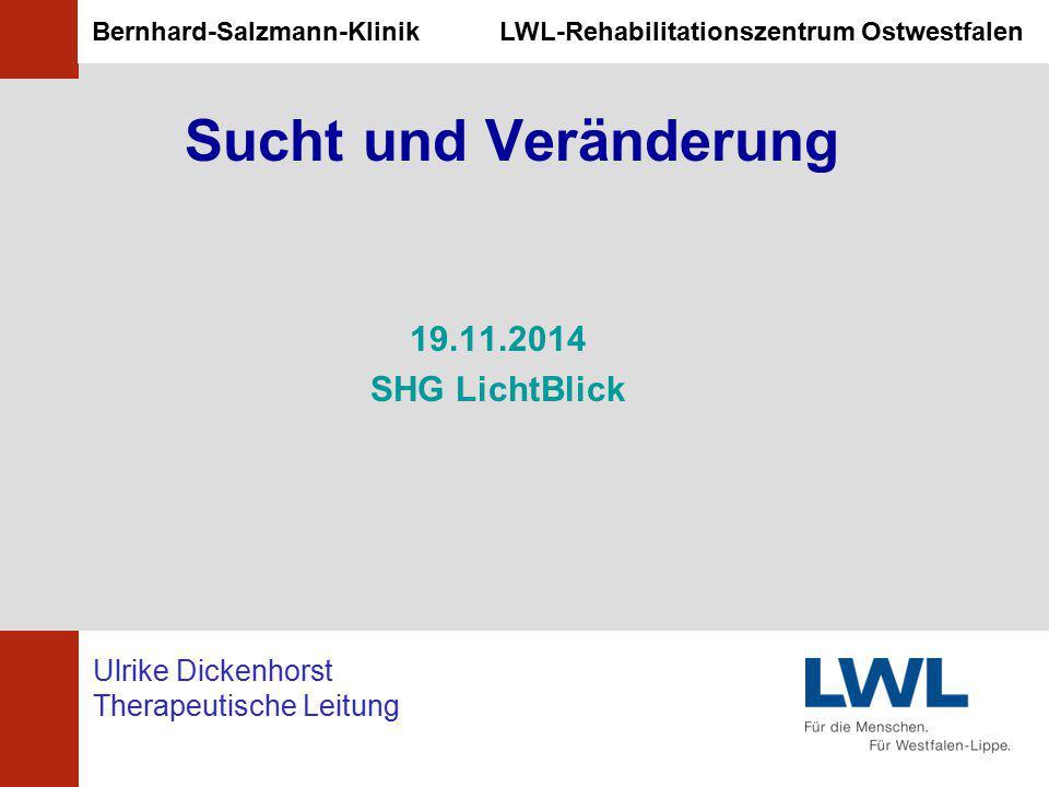 Bernhard-Salzmann-Klinik LWL-Rehabilitationszentrum Ostwestfalen Ulrike Dickenhorst Therapeutische Leitung Sucht und Veränderung 19.11.2014 SHG LichtB