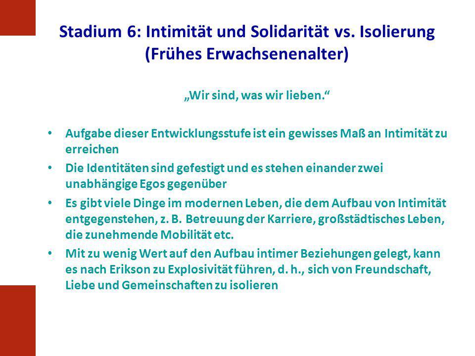 """Stadium 6: Intimität und Solidarität vs. Isolierung (Frühes Erwachsenenalter) """"Wir sind, was wir lieben."""" Aufgabe dieser Entwicklungsstufe ist ein gew"""
