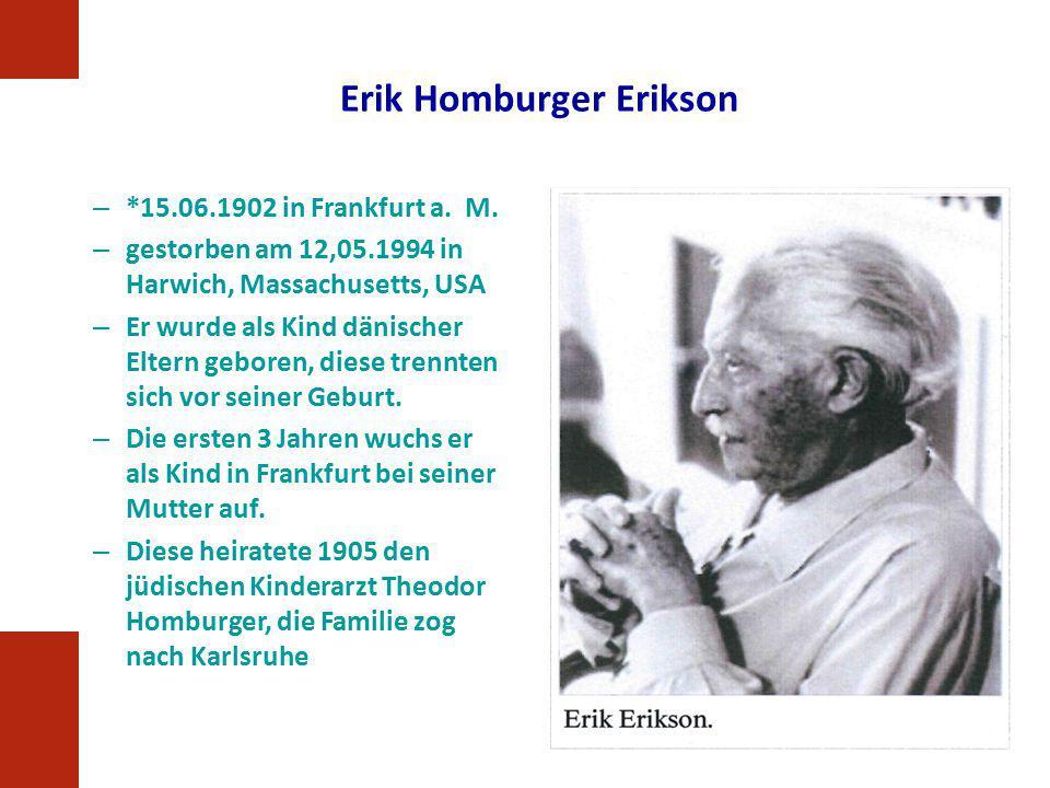 Erik Homburger Erikson – *15.06.1902 in Frankfurt a. M. – gestorben am 12,05.1994 in Harwich, Massachusetts, USA – Er wurde als Kind dänischer Eltern