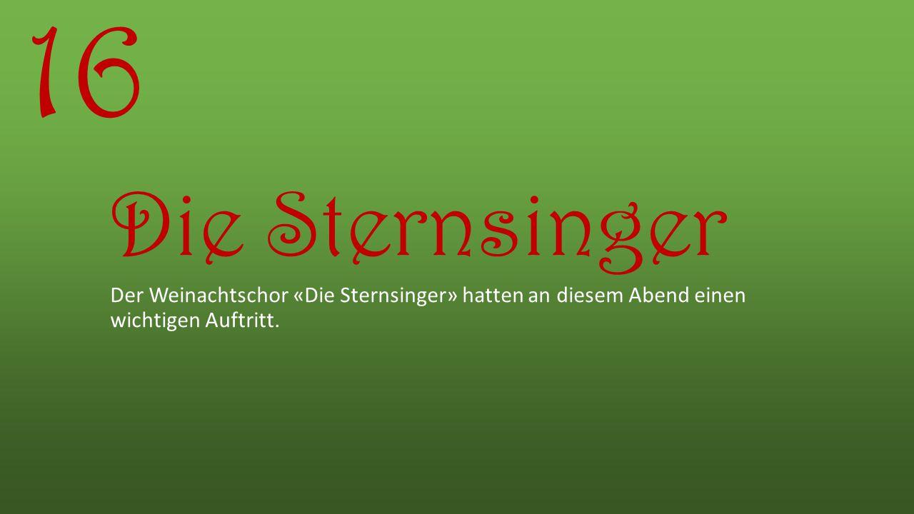 Die Sternsinger Der Weinachtschor «Die Sternsinger» hatten an diesem Abend einen wichtigen Auftritt. 16