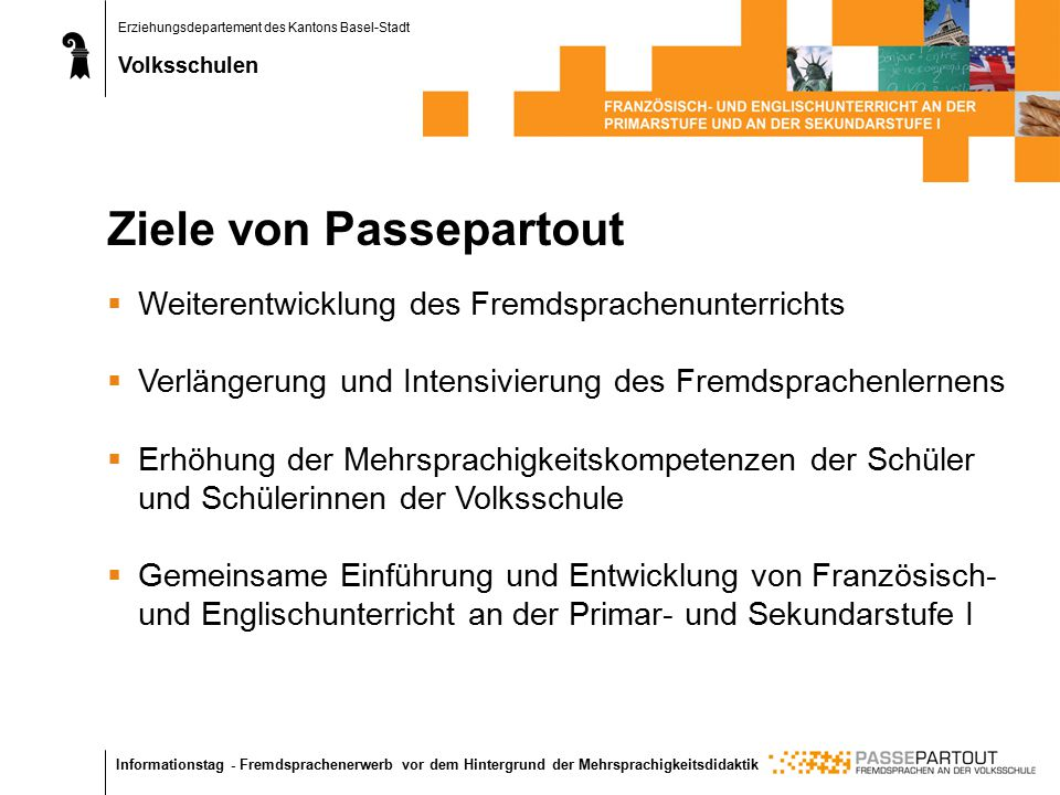 Erziehungsdepartement des Kantons Basel-Stadt Volksschulen Informationstag - Fremdsprachenerwerb vor dem Hintergrund der Mehrsprachigkeitsdidaktik Zie