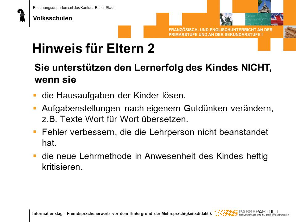 Erziehungsdepartement des Kantons Basel-Stadt Volksschulen Informationstag - Fremdsprachenerwerb vor dem Hintergrund der Mehrsprachigkeitsdidaktik  die Hausaufgaben der Kinder lösen.