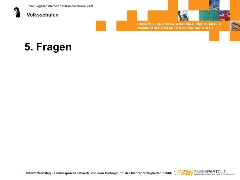 Erziehungsdepartement des Kantons Basel-Stadt Volksschulen Informationstag - Fremdsprachenerwerb vor dem Hintergrund der Mehrsprachigkeitsdidaktik 5.
