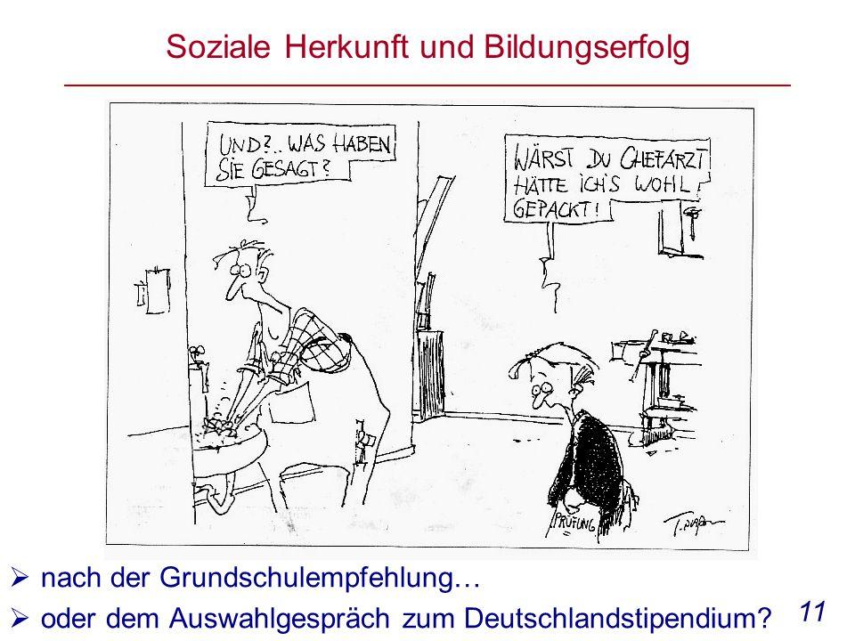 11 Soziale Herkunft und Bildungserfolg  nach der Grundschulempfehlung…  oder dem Auswahlgespräch zum Deutschlandstipendium?