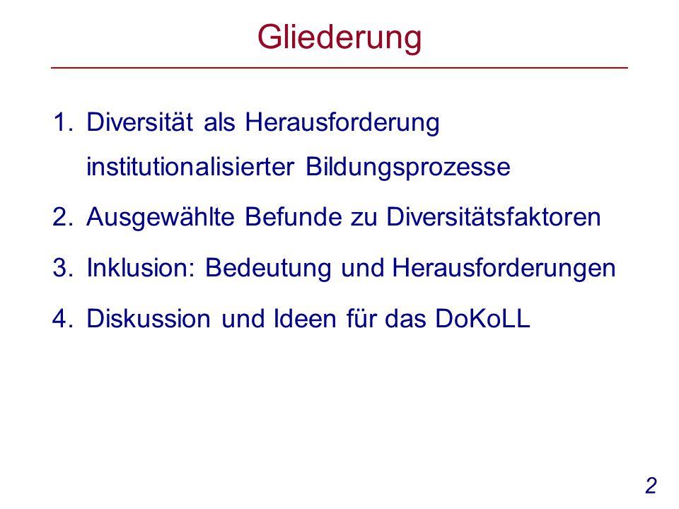 2 Gliederung 1.Diversität als Herausforderung institutionalisierter Bildungsprozesse 2.Ausgewählte Befunde zu Diversitätsfaktoren 3.Inklusion: Bedeutung und Herausforderungen 4.Diskussion und Ideen für das DoKoLL