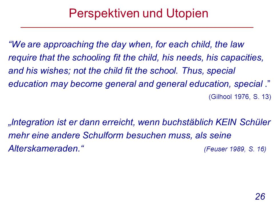 "26 Perspektiven und Utopien ""We are approaching the day when, for each child, the law require that the schooling fit the child, his needs, his capacit"