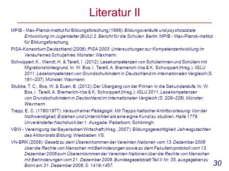 30 Literatur II MPIB - Max-Planck-Institut für Bildungsforschung (1996): Bildungsverläufe und psychosoziale Entwicklung im Jugendalter (BIJU) 2.